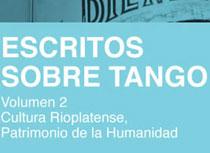 Escritos sobre tango 2 - Cultura Rioplatense, Patrimonio de la Humanidad